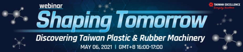 Shaping Tomorrow, Discovering Taiwan Plastic & Rubber Machinery  Webinar