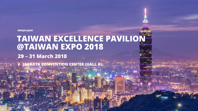 TAIWAN EXCELLENCE PAVILION @ TAIWAN EXPO 2018
